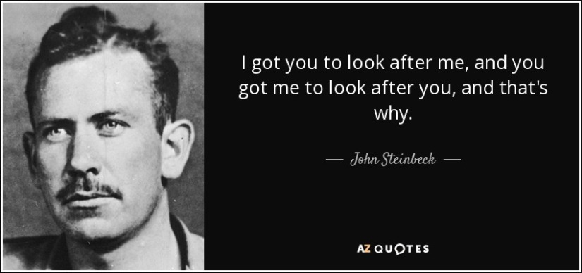 quote-i-got-you-to-look-after-me-and-you-got-me-to-look-after-you-and-that-s-why-john-steinbeck-51-55-41